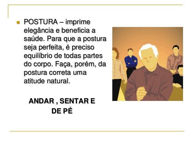    POSTURA – imprime    elegância e beneficia a    saúde. Para que a postura    seja perfeita, é preciso    equilíbrio de...