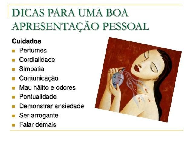 DICAS PARA UMA BOAAPRESENTAÇÃO PESSOALCuidados Perfumes Cordialidade Simpatia Comunicação Mau hálito e odores Pontua...