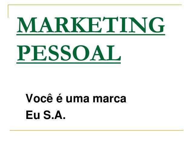 MARKETINGPESSOALVocê é uma marcaEu S.A.