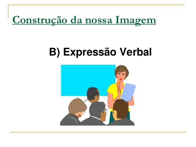 Construção da nossa Imagem      B) Expressão Verbal