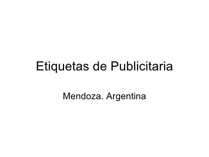 Etiquetas de Publicitaria Mendoza. Argentina