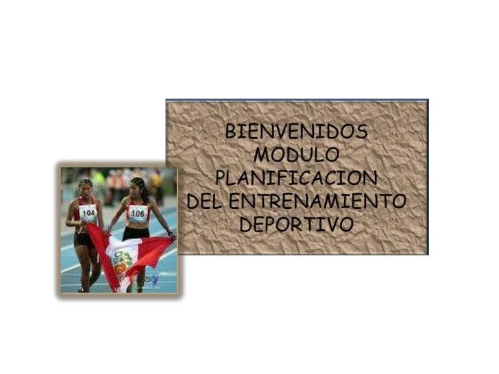 BIENVENIDOS<br />MODULO PLANIFICACION <br />DEL ENTRENAMIENTO DEPORTIVO<br />