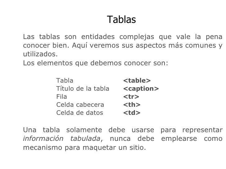 Tablas Las tablas son entidades complejas que vale la pena conocer bien. Aquí veremos sus aspectos más comunes y utilizado...