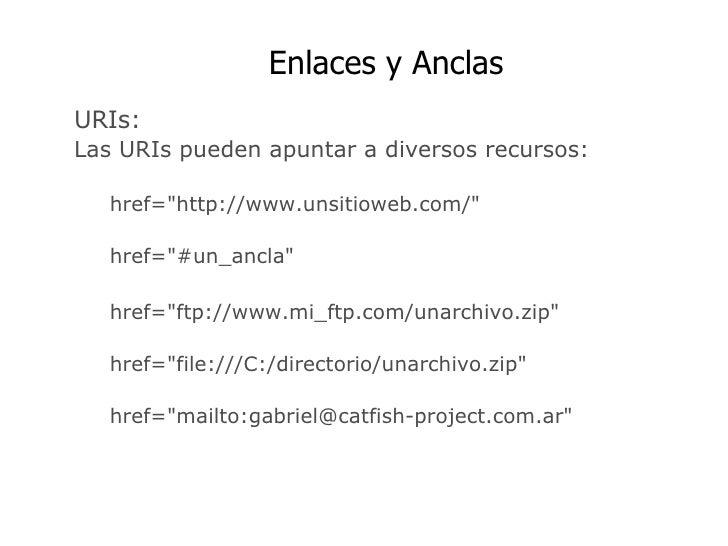 """Enlaces y Anclas  URIs: Las URIs pueden apuntar a diversos recursos: href=""""http://www.unsitioweb.com/"""" href=&quo..."""