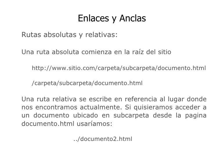 Enlaces y Anclas  Rutas absolutas y relativas: Una ruta absoluta comienza en la raíz del sitio  http://www.sitio.com/carpe...