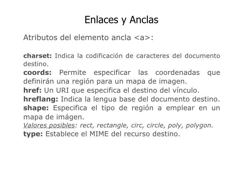 Enlaces y Anclas  Atributos del elemento ancla <a>: charset:  Indica la codificación de caracteres del documento destino. ...