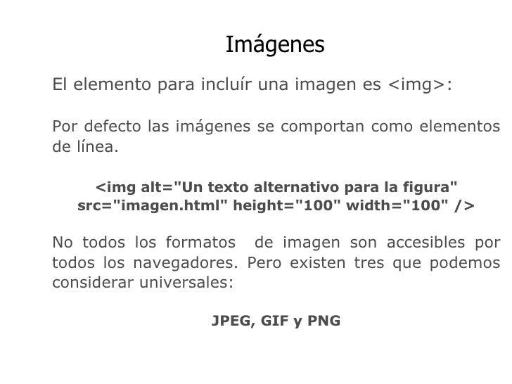 Imágenes El elemento para incluír una imagen es <img>: Por defecto las imágenes se comportan como elementos de línea. <img...