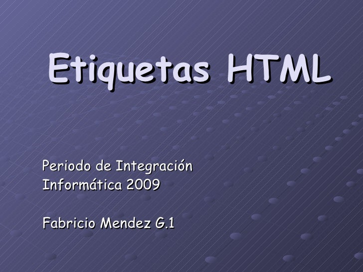 Etiquetas HTML  Periodo de Integración Informática 2009  Fabricio Mendez G.1