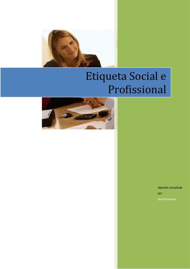 Etiqueta Social e    Profissional               Apostila compilada               por               Sumã Pedrosa