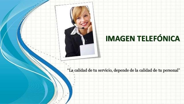 """IMAGEN TELEFÓNICA """"La calidad de tu servicio, depende de la calidad de tu personal"""""""