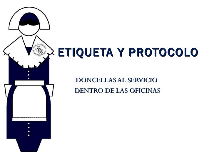 DONCELLAS AL SERVICIO  DENTRO DE LAS OFICINAS ETIQUETA Y PROTOCOLO