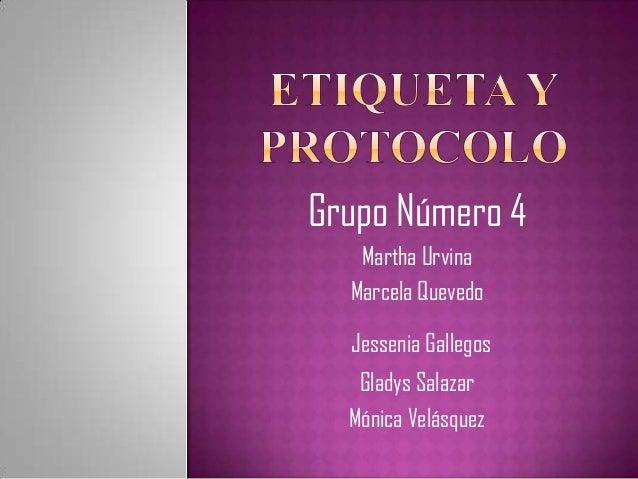 Grupo Número 4Martha UrvinaMarcela QuevedoJessenia GallegosGladys SalazarMónica Velásquez