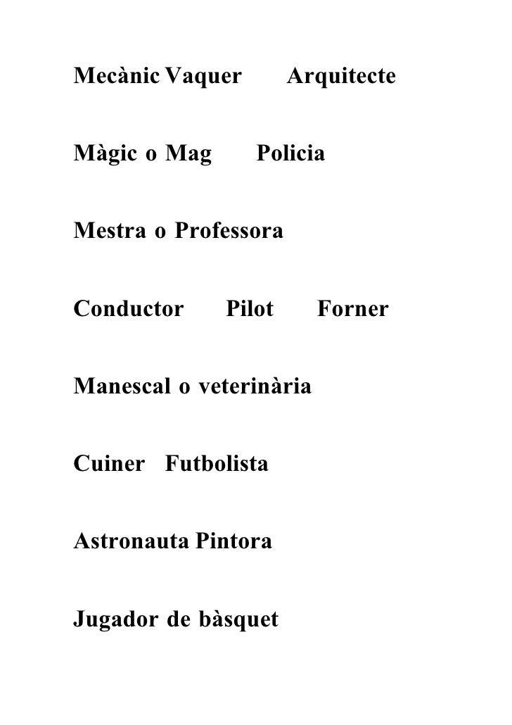 Mecànic Vaquer        Arquitecte   Màgic o Mag      Policia   Mestra o Professora   Conductor     Pilot      Forner   Mane...