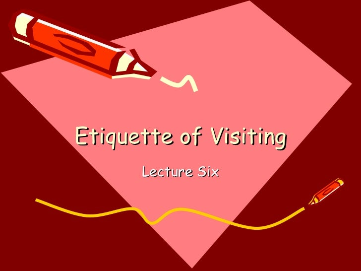 Etiquette of Visiting Lecture Six