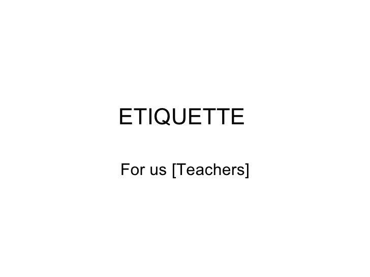 ETIQUETTEFor us [Teachers]