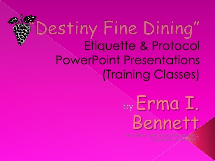 """""""Destiny Fine Dining""""Etiquette & Protocol PowerPoint Presentations (Training Classes)<br />by Erma I. Bennett<br />New Des..."""