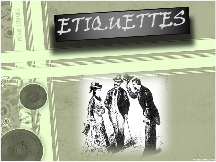 What Are                  Etiquettes? They are a set of: •Rules •Forms •Practices established for behavior in the society ...