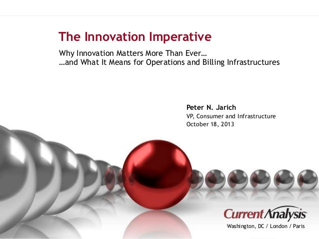 The Innovation Imperative  Why Innovation Matters More Than Ever…  …and What It Means for Operations and Billing Infrastru...
