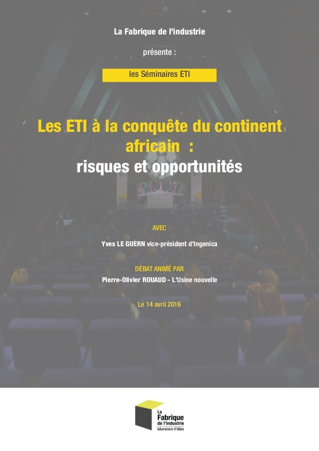 Les ETI à la conquête du continent africain : risques et opportunités La Fabrique de l'industrie présente : AVEC Yves LE...