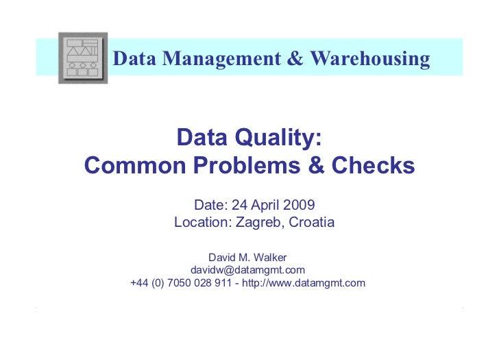 Data Management & Warehousing     Data Quality:Common Problems & Checks              Date: 24 April 2009           Locatio...