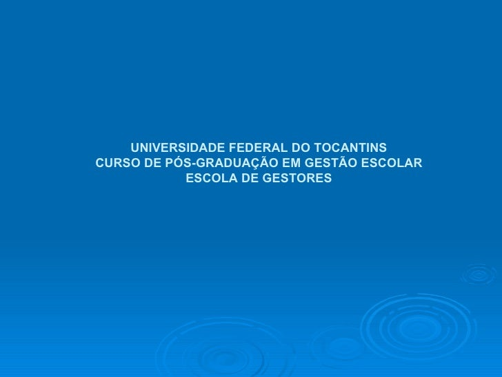 UNIVERSIDADE FEDERAL DO TOCANTINS CURSO DE PÓS-GRADUAÇÃO EM GESTÃO ESCOLAR ESCOLA DE GESTORES