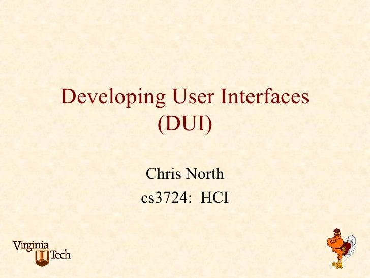 Developing User Interfaces          (DUI)           Chris North         cs3724: HCI