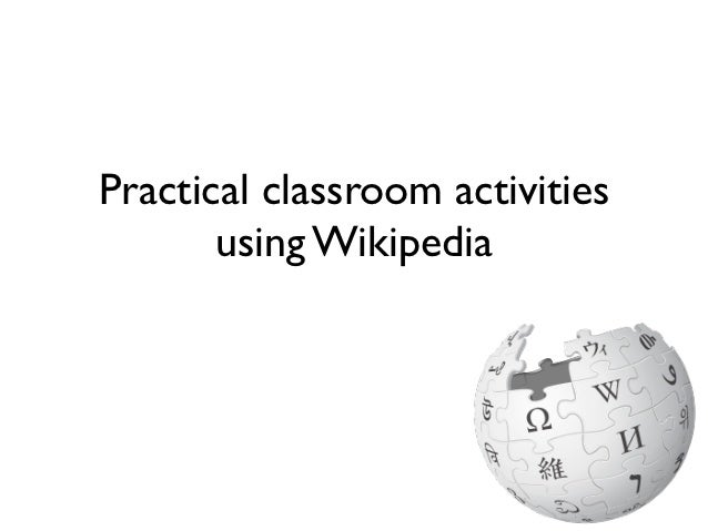 Practical classroom activities       using Wikipedia