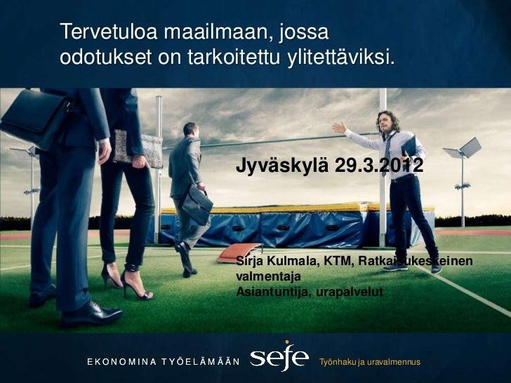 Tervetuloa maailmaan, jossaodotukset on tarkoitettu ylitettäviksi.                      Jyväskylä 29.3.2012               ...