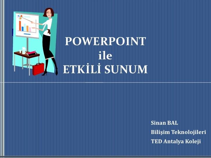POWERPOINTileETKİLİ SUNUM<br />Sinan BAL<br />Bilişim Teknolojileri<br />TED Antalya Koleji<br />