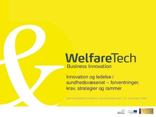 Innovation og ledelse i sundhedsvæsenet – forventninger, krav, strategier og rammer Dansk Selskab for ledelse i Sundhedsvæ...