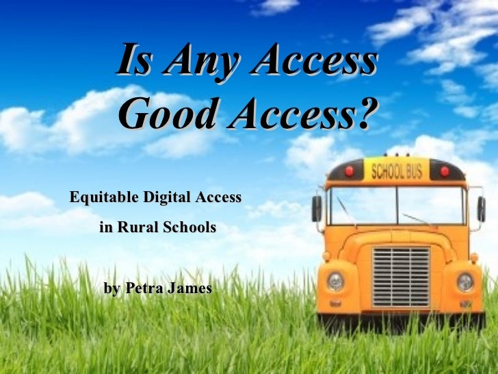 Is Any Access Good Access? Equitable Digital Access  in Rural Schools by Petra James