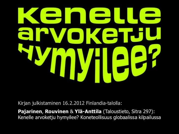 Kirjan julkistaminen 16.2.2012 Finlandia-talolla:Pajarinen, Rouvinen & Ylä-Anttila (Taloustieto, Sitra 297):Kenelle arvoke...