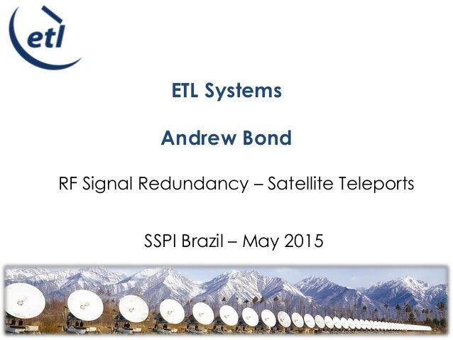 ROUTE AMPLIFY SPLIT SWITCH ETL Systems Andrew Bond RF Signal Redundancy – Satellite Teleports SSPI Brazil – May 2015