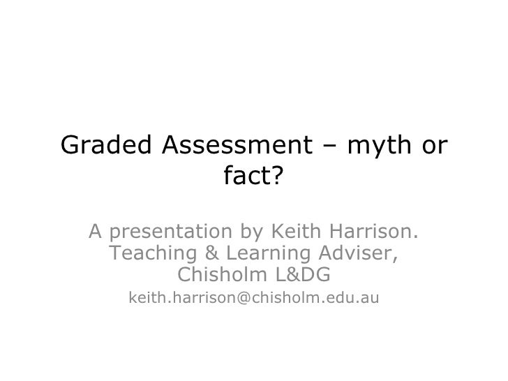 Graded Assessment – myth or fact? A presentation by Keith Harrison. Teaching & Learning Adviser, Chisholm L&DG [email_addr...