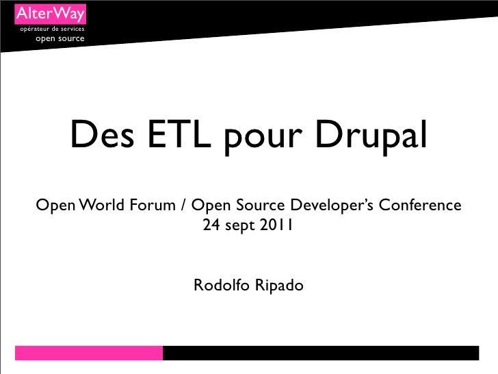 AlterWayopérateur de services     open source                Des ETL pour Drupal     Open World Forum / Open Source Develo...