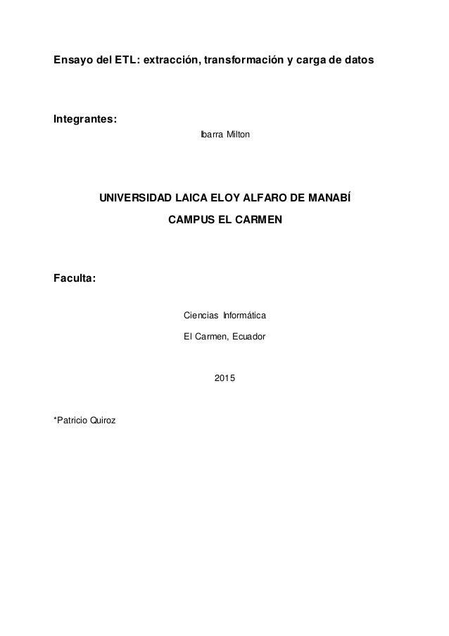 Ensayo del ETL: extracción, transformación y carga de datos Integrantes: Ibarra Milton UNIVERSIDAD LAICA ELOY ALFARO DE MA...