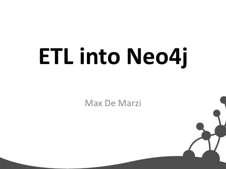 ETL into Neo4j    Max De Marzi