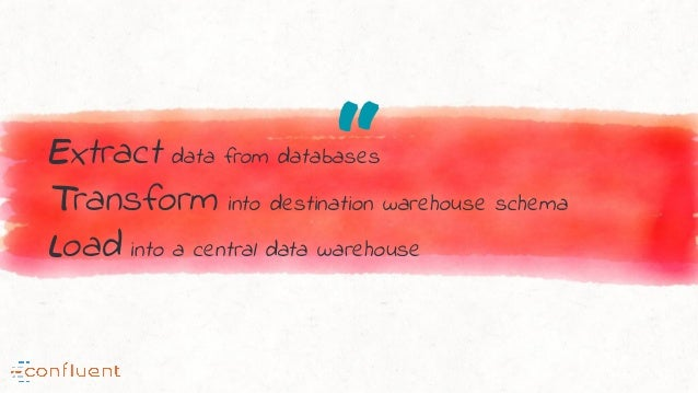 """""""Extract data from databases Transform into destination warehouse schema Load into a central data warehouse"""