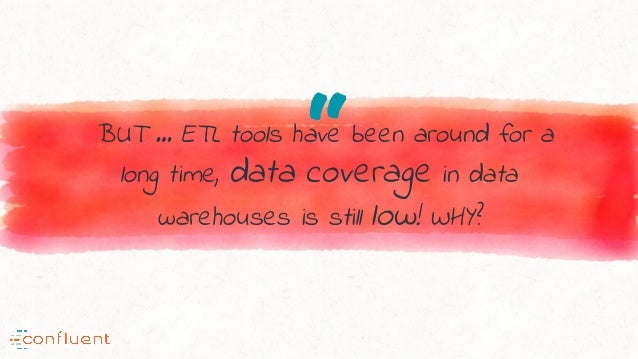 """""""BUT … ETL tools have been around for a long time, data coverage in data warehouses is still low! WHY?"""