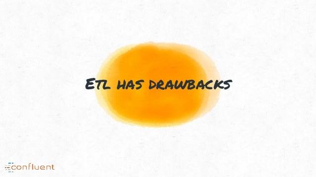 Etl has drawbacks