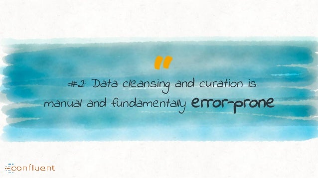 """""""#2: Data cleansing and curation is manual and fundamentally error-prone"""