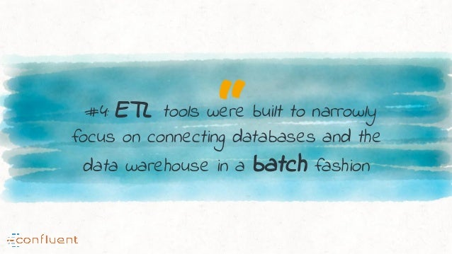 """""""#4: ETL tools were built to narrowly focus on connecting databases and the data warehouse in a batch fashion"""