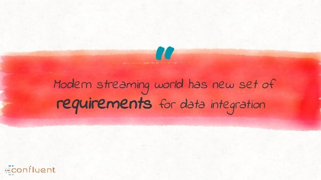 """""""Modern streaming world has new set of requirements for data integration"""