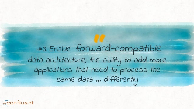 """""""#3: Enable forward-compatible data architecture; the ability to add more applications that need to process the same data ..."""