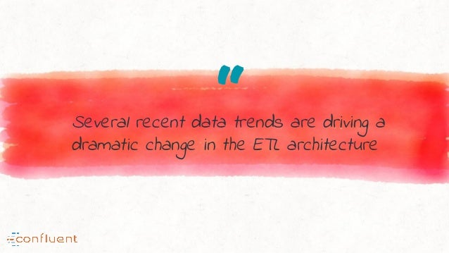 """""""Several recent data trends are driving a dramatic change in the ETL architecture"""