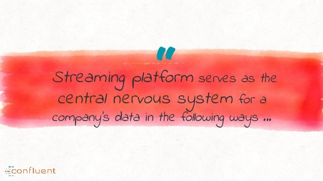 """""""Streaming platform serves as the central nervous system for a company's data in the following ways ..."""