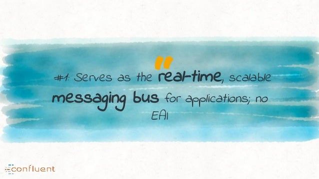 """""""#1: Serves as the real-time, scalable messaging bus for applications; no EAI"""