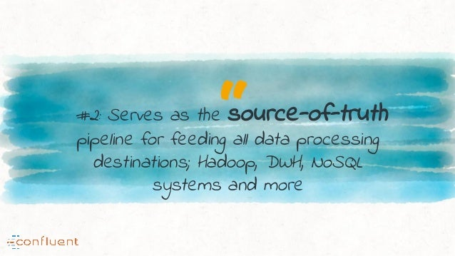"""""""#2: Serves as the source-of-truth pipeline for feeding all data processing destinations; Hadoop, DWH, NoSQL systems and m..."""