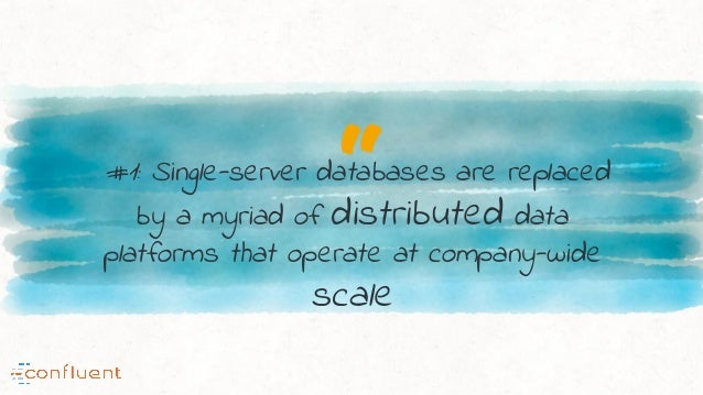 """""""#1: Single-server databases are replaced by a myriad of distributed data platforms that operate at company-wide scale"""