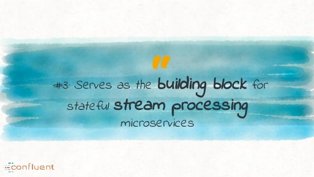 """""""#3: Serves as the building block for stateful stream processing microservices"""